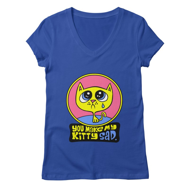 You Make My Kitty Sad Women's V-Neck by SavageMonsters's Artist Shop