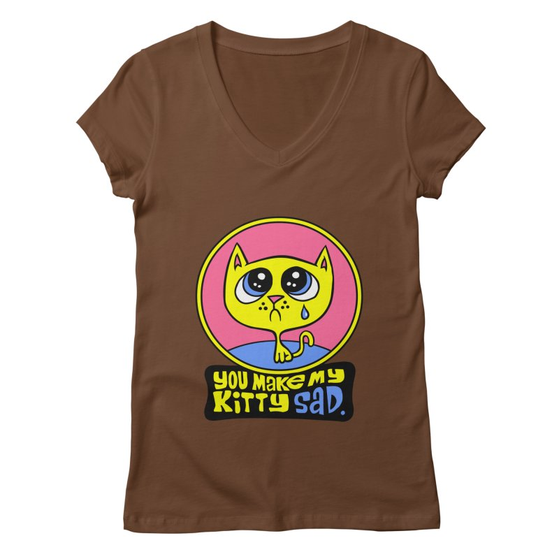 You Make My Kitty Sad Women's V-Neck by SavageMonsters's Artist Shop
