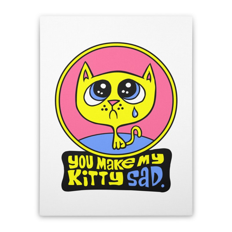 You Make My Kitty Sad   by SavageMonsters's Artist Shop
