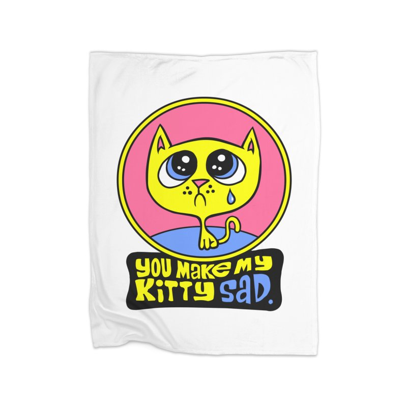 You Make My Kitty Sad Home Blanket by SavageMonsters's Artist Shop