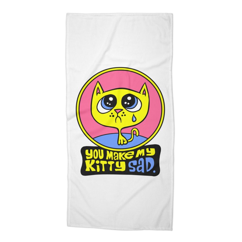You Make My Kitty Sad Accessories Beach Towel by SavageMonsters's Artist Shop