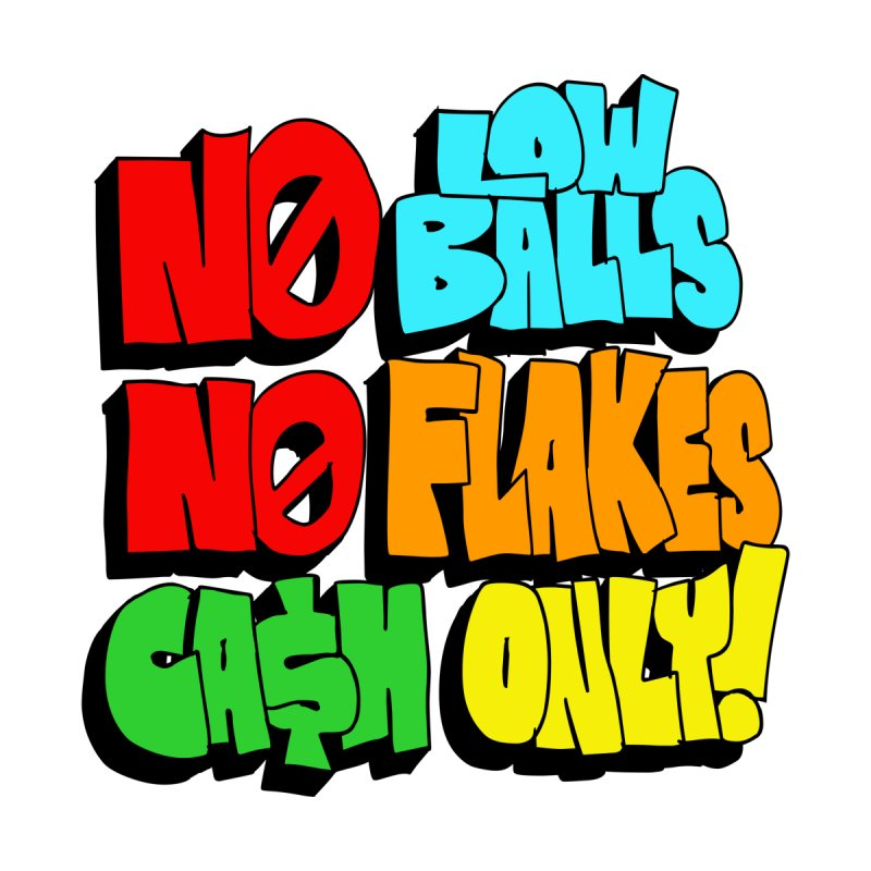 No Low Balls, No Flakes, Cash Only! by SavageMonsters's Artist Shop