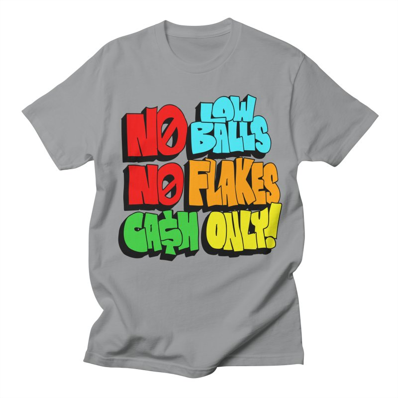 No Low Balls, No Flakes, Cash Only! Men's T-Shirt by SavageMonsters's Artist Shop