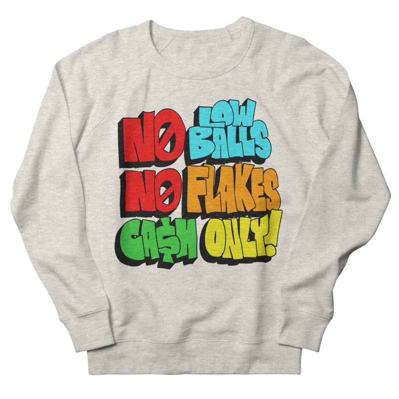 No Low Balls, No Flakes, Cash Only! Women's Sweatshirt by SavageMonsters's Artist Shop