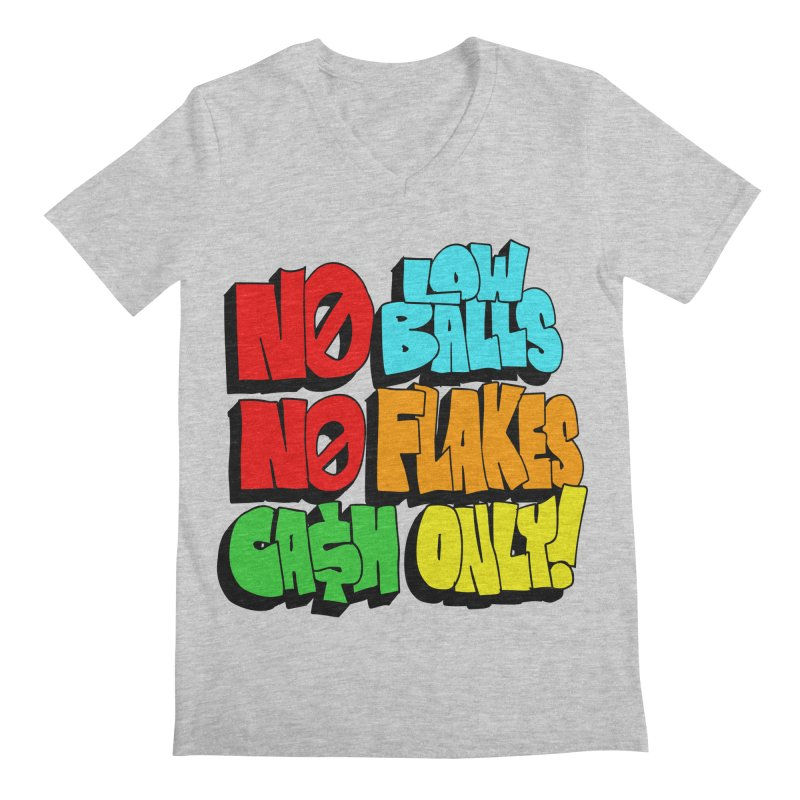No Low Balls, No Flakes, Cash Only! Men's V-Neck by SavageMonsters's Artist Shop