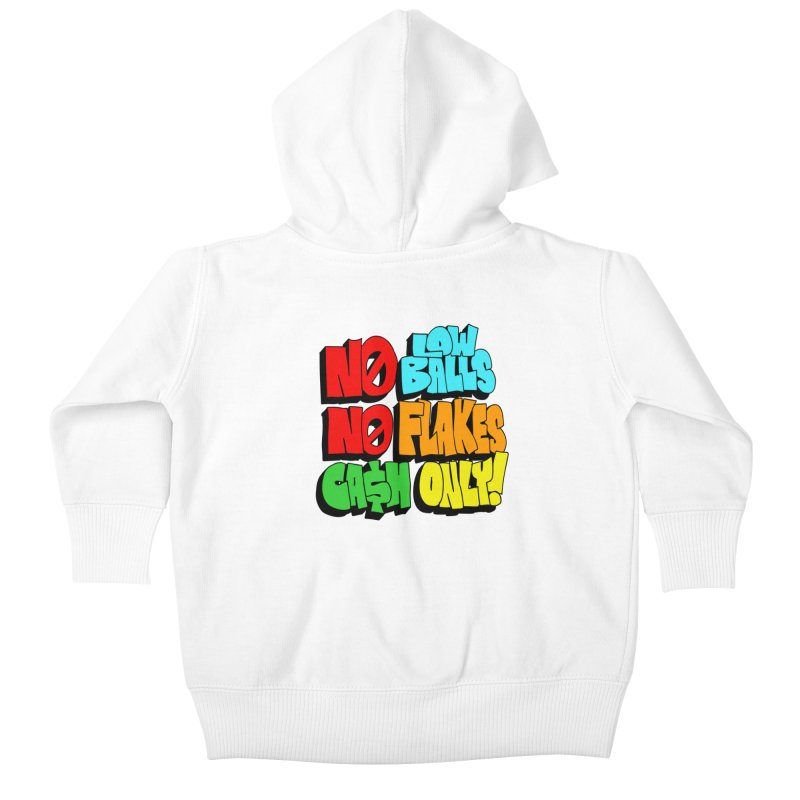 No Low Balls, No Flakes, Cash Only! Kids Baby Zip-Up Hoody by SavageMonsters's Artist Shop