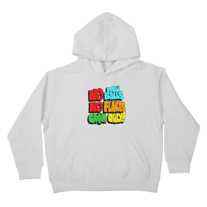 No Low Balls, No Flakes, Cash Only! Kids Pullover Hoody by SavageMonsters's Artist Shop