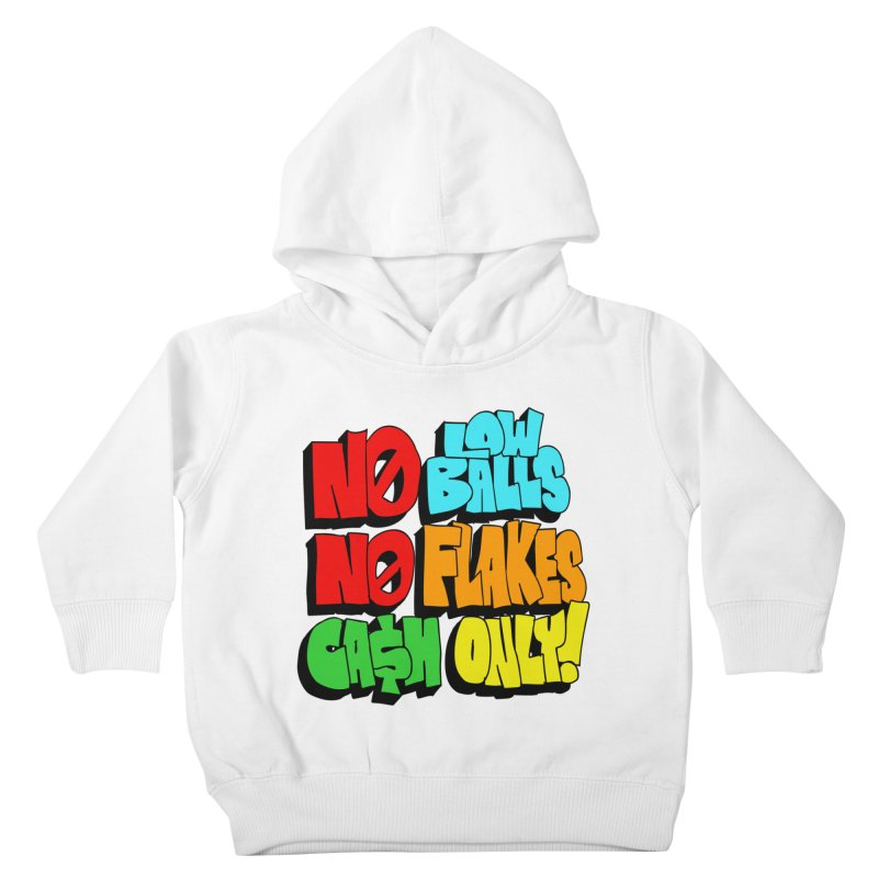 No Low Balls, No Flakes, Cash Only! Kids Toddler Pullover Hoody by SavageMonsters's Artist Shop