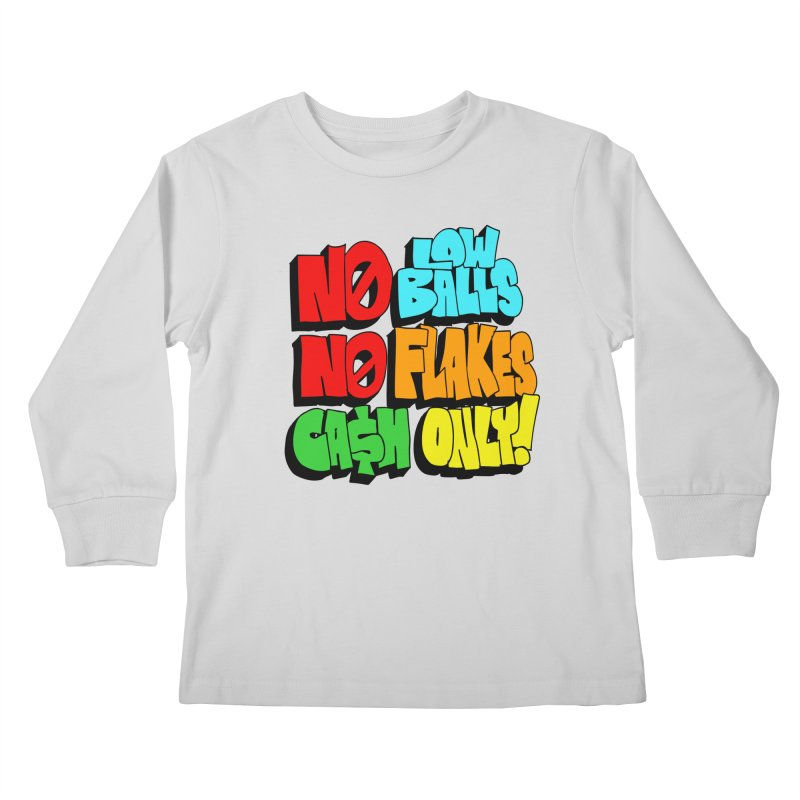 No Low Balls, No Flakes, Cash Only! Kids Longsleeve T-Shirt by SavageMonsters's Artist Shop
