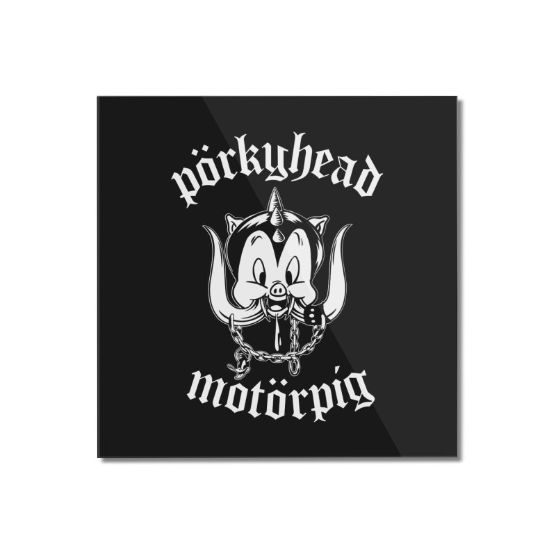 Pörkyhead Motörpig Home Mounted Acrylic Print by SavageMonsters's Artist Shop