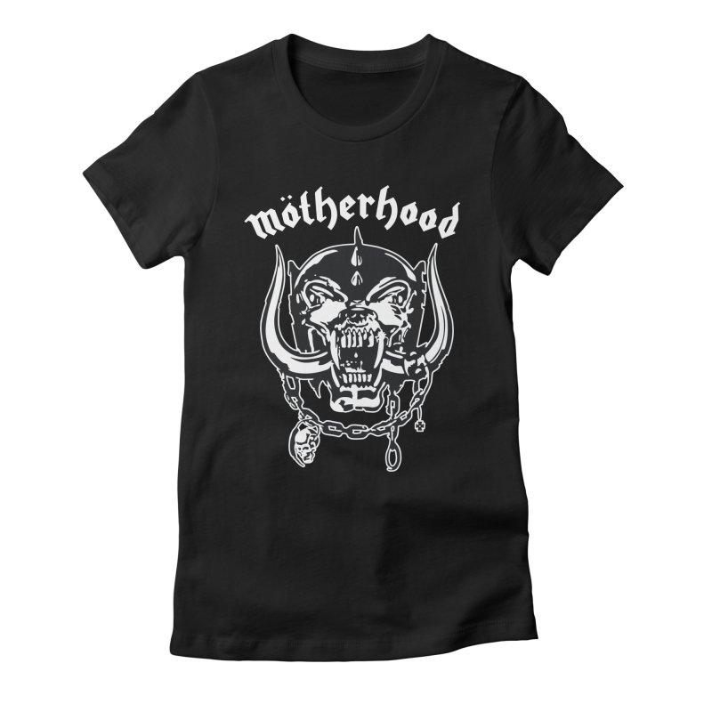 Mötherhood Women's T-Shirt by SavageMonsters's Artist Shop
