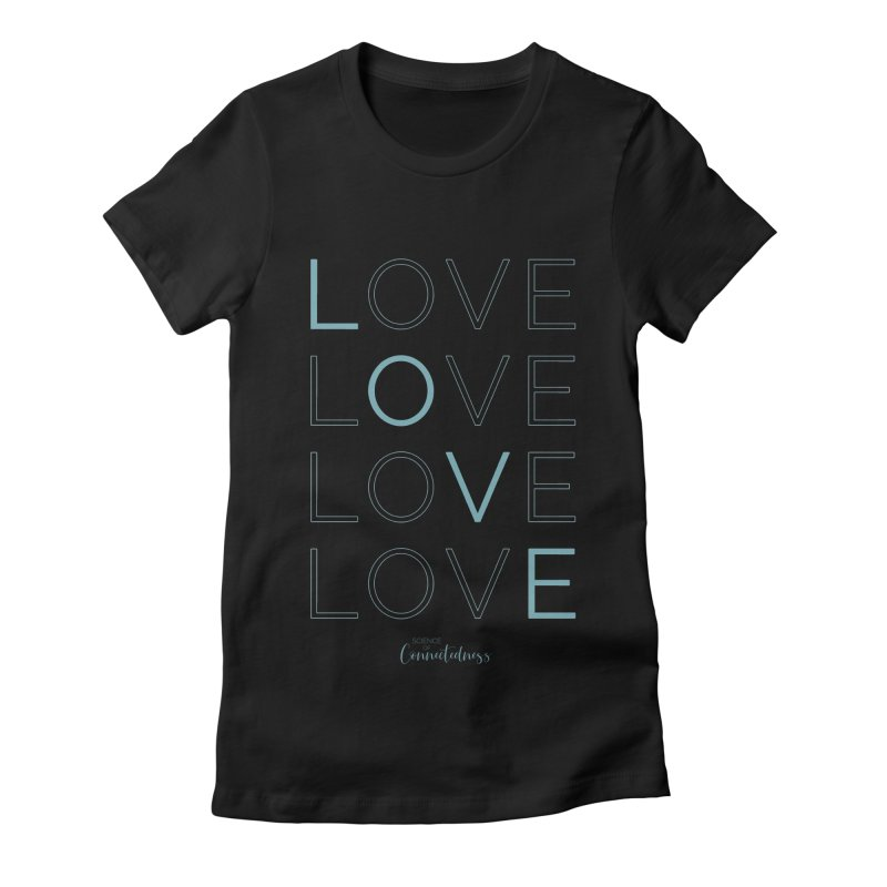 LOVE LOVE LOVE LOVE (blue letters) Women's Fitted T-Shirt by Science of Connectedness
