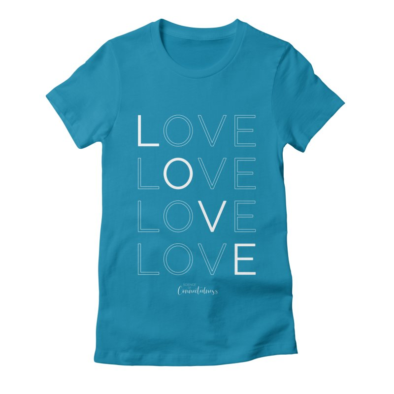 LOVE LOVE LOVE LOVE (white letters) Women's Fitted T-Shirt by Science of Connectedness