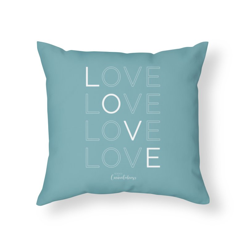 LOVE LOVE LOVE LOVE (white letters) Home Throw Pillow by Science of Connectedness