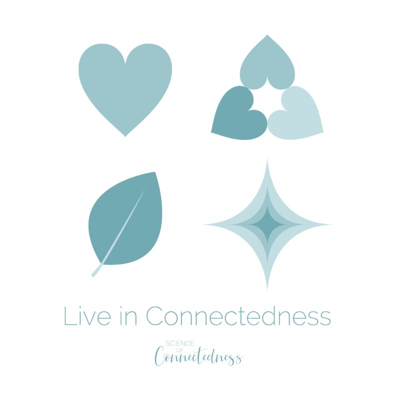 Live in Connectedness (square) by Science of Connectedness
