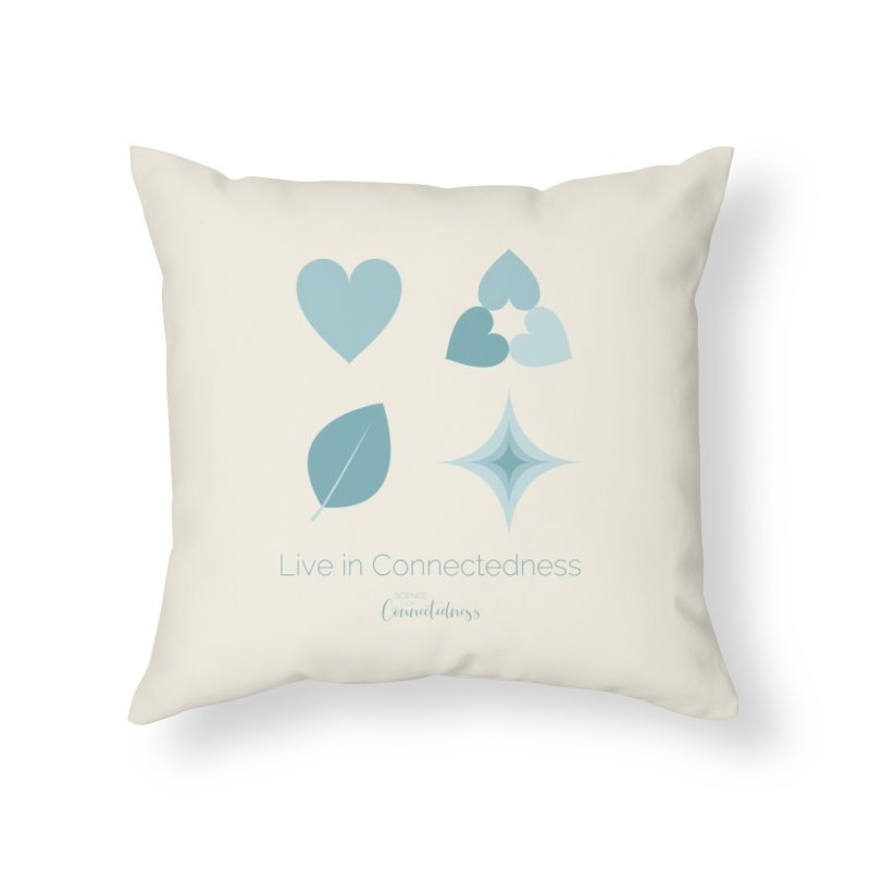 Live in Connectedness (square) Home Throw Pillow by Science of Connectedness