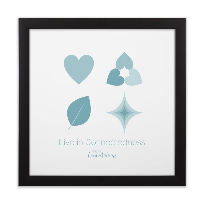 Live in Connectedness (square) Home Framed Fine Art Print by Science of Connectedness