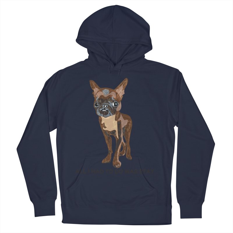 All I Had To Do Was Stay. Women's French Terry Pullover Hoody by scottdraft's Artist Shop