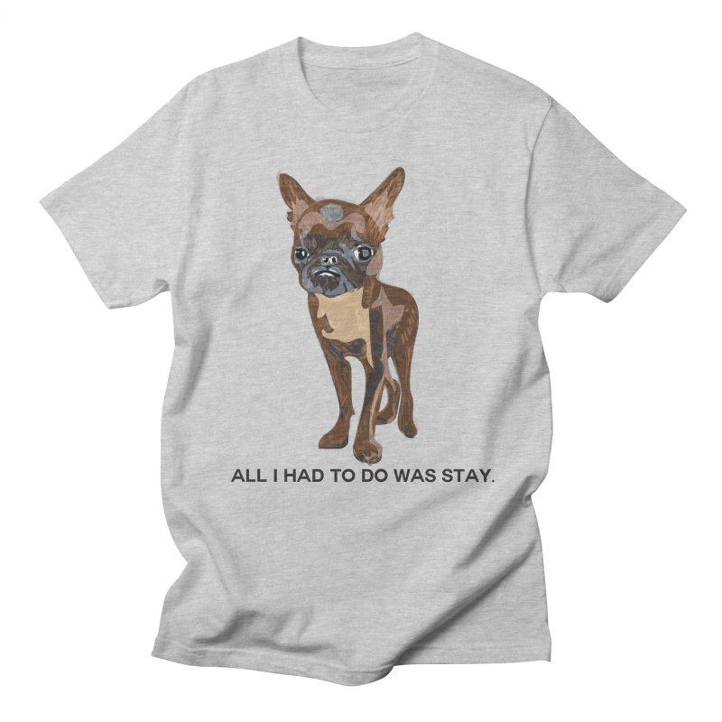 All I Had To Do Was Stay. Men's Regular T-Shirt by scottdraft's Artist Shop