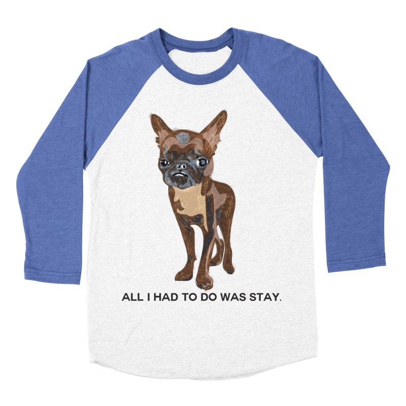 All I Had To Do Was Stay. Women's Baseball Triblend T-Shirt by scottdraft's Artist Shop