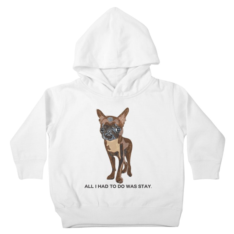 All I Had To Do Was Stay. Kids Toddler Pullover Hoody by scottdraft's Artist Shop