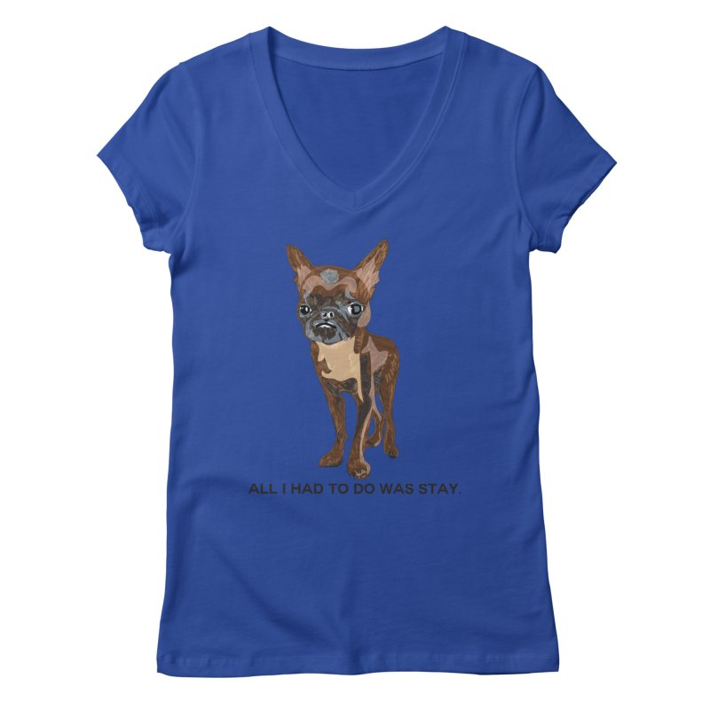 All I Had To Do Was Stay. Women's Regular V-Neck by scottdraft's Artist Shop