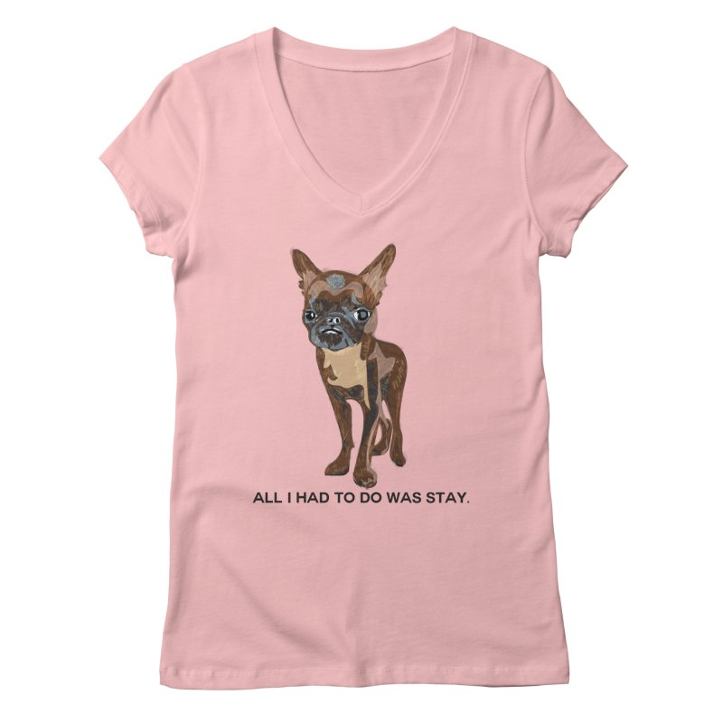 All I Had To Do Was Stay. Women's V-Neck by scottdraft's Artist Shop