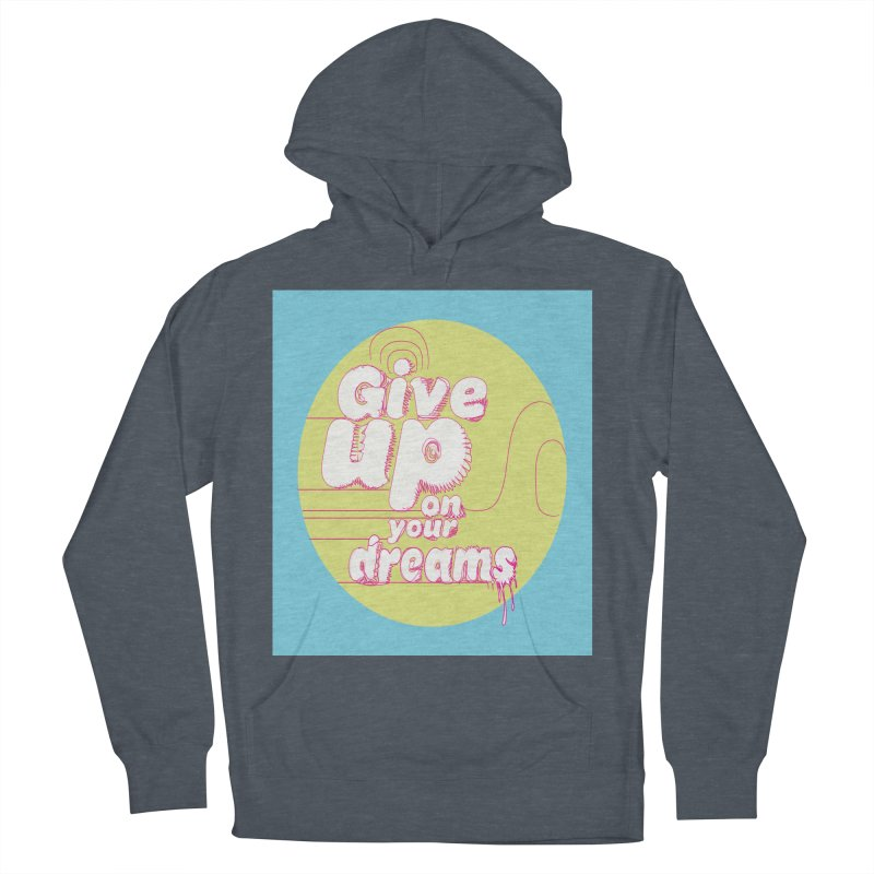 Give Up On Your Dreams! Men's Pullover Hoody by scottdraft's Artist Shop