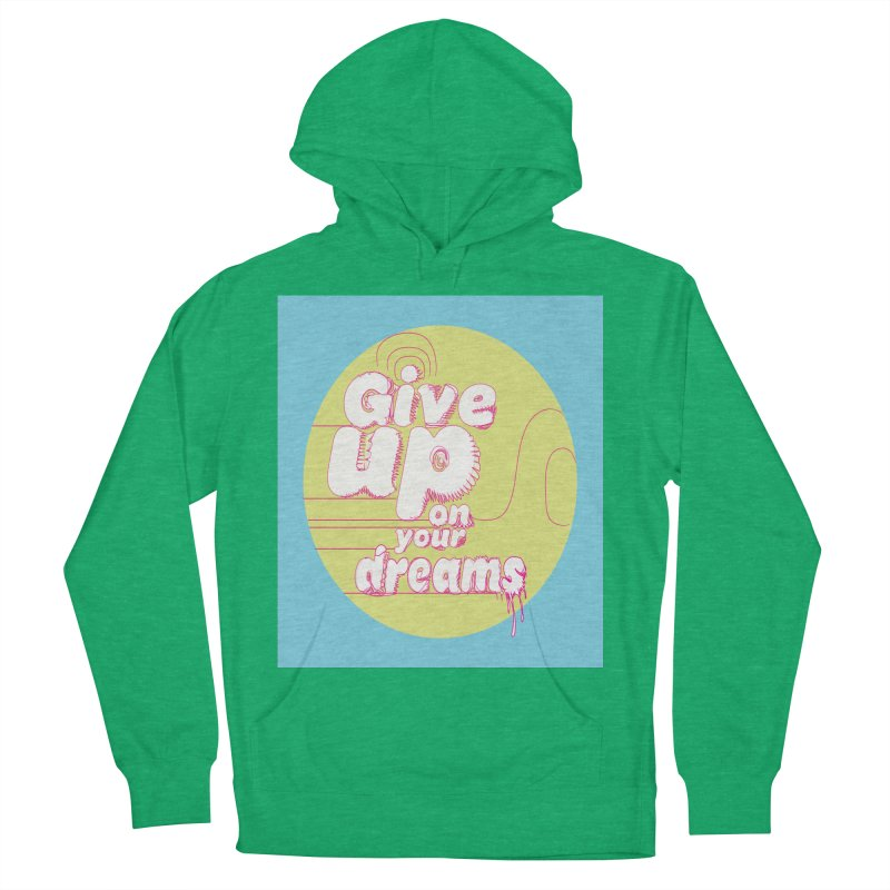 Give Up On Your Dreams! Men's French Terry Pullover Hoody by scottdraft's Artist Shop