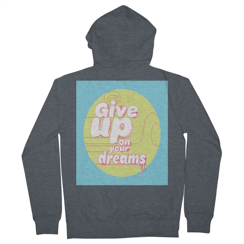 Give Up On Your Dreams! Women's French Terry Zip-Up Hoody by scottdraft's Artist Shop