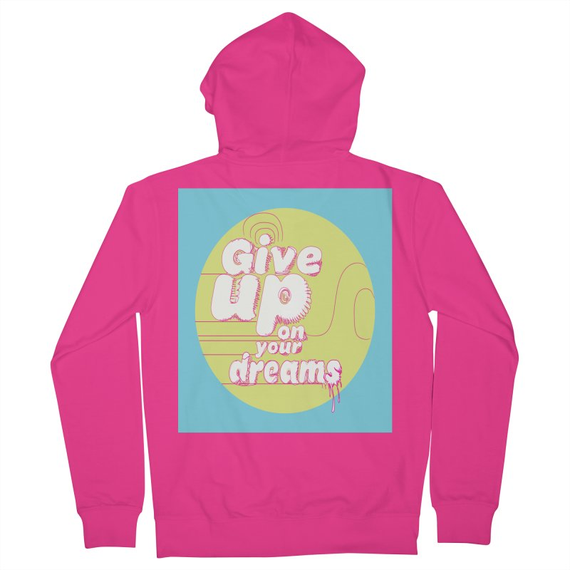 Give Up On Your Dreams! Men's French Terry Zip-Up Hoody by scottdraft's Artist Shop