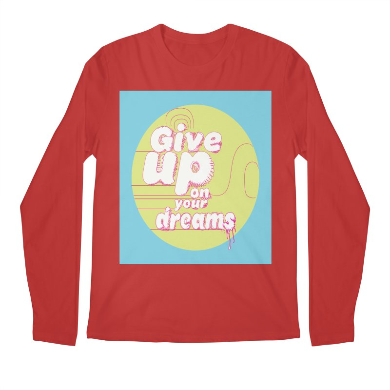 Give Up On Your Dreams! Men's Regular Longsleeve T-Shirt by scottdraft's Artist Shop