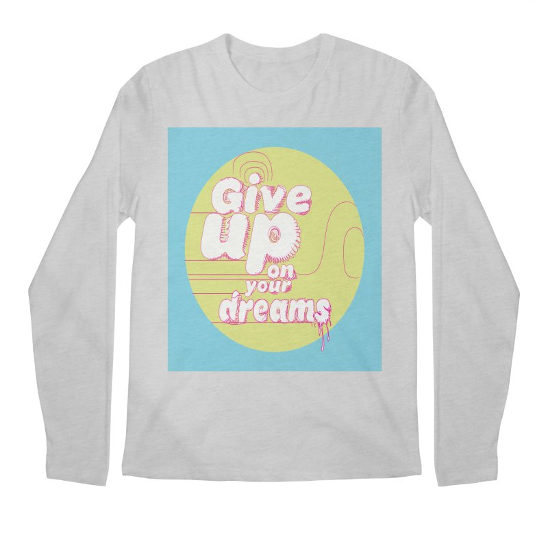 Give Up On Your Dreams! Men's Longsleeve T-Shirt by scottdraft's Artist Shop