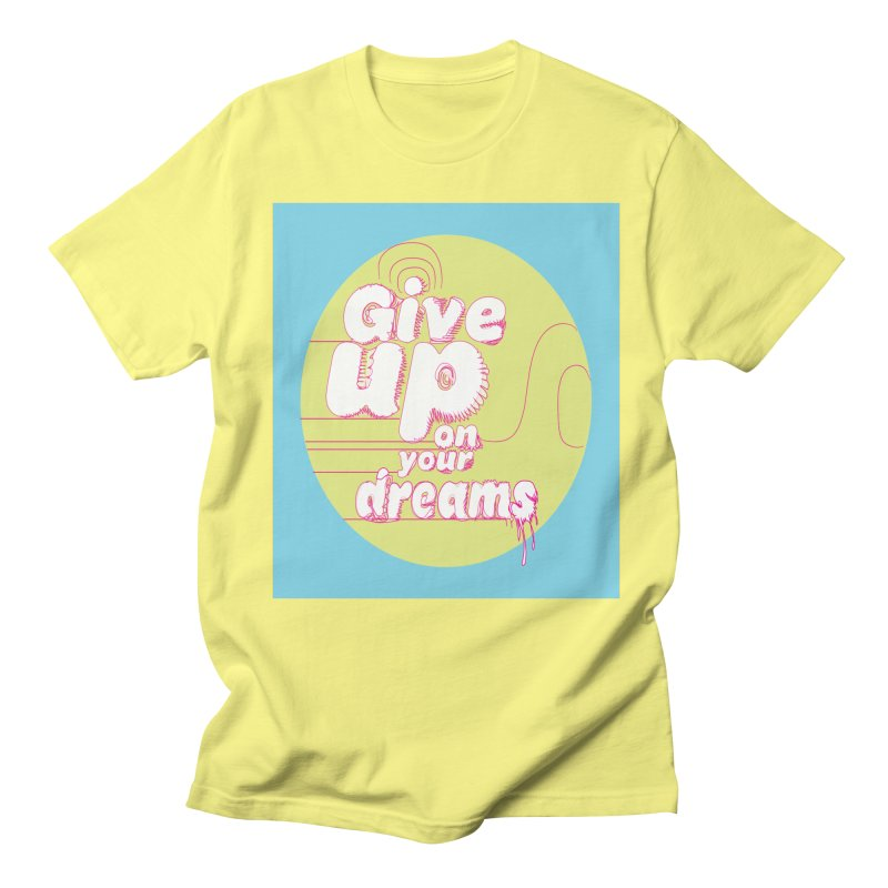 Give Up On Your Dreams! Men's Regular T-Shirt by scottdraft's Artist Shop