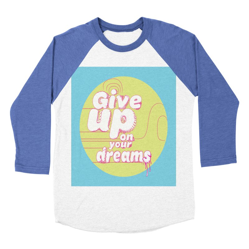 Give Up On Your Dreams! Women's Baseball Triblend Longsleeve T-Shirt by scottdraft's Artist Shop