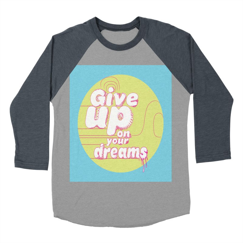 Give Up On Your Dreams! Women's Baseball Triblend T-Shirt by scottdraft's Artist Shop