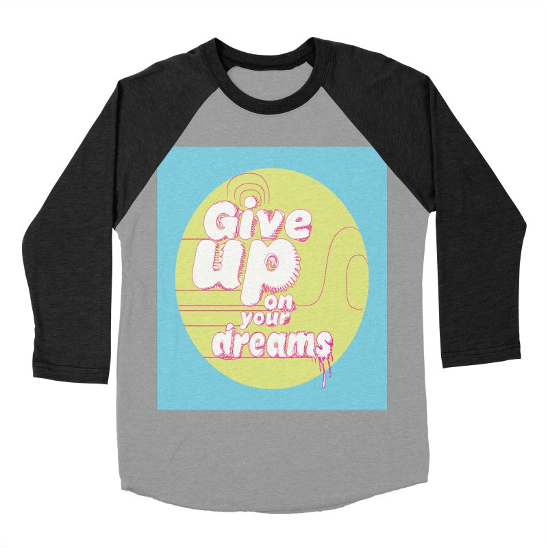 Give Up On Your Dreams! Men's Baseball Triblend T-Shirt by scottdraft's Artist Shop