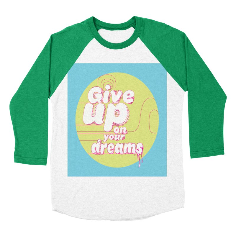 Give Up On Your Dreams! Men's Baseball Triblend Longsleeve T-Shirt by scottdraft's Artist Shop