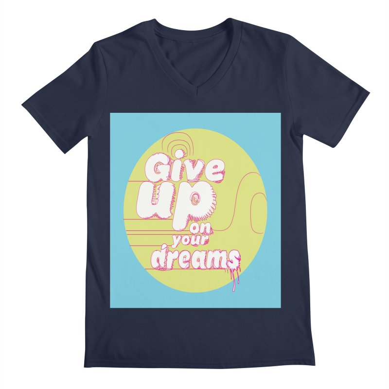 Give Up On Your Dreams! Men's V-Neck by scottdraft's Artist Shop