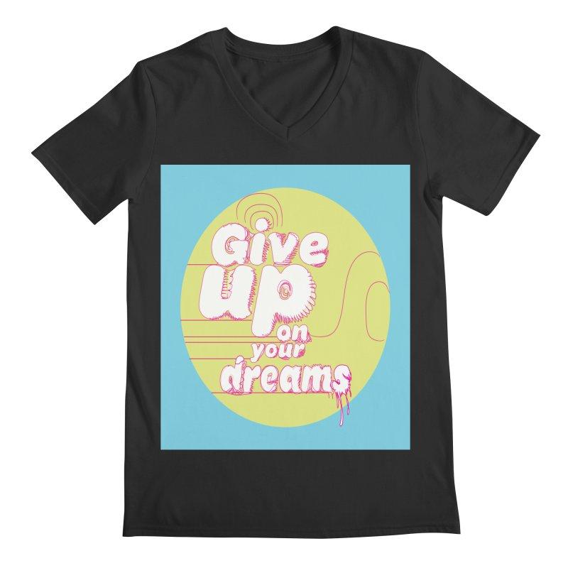 Give Up On Your Dreams! Men's Regular V-Neck by scottdraft's Artist Shop