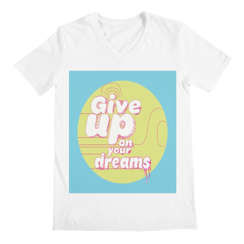 Give Up On Your Dreams! Men's Regular V-Neck by scottdraft's Artist Shop