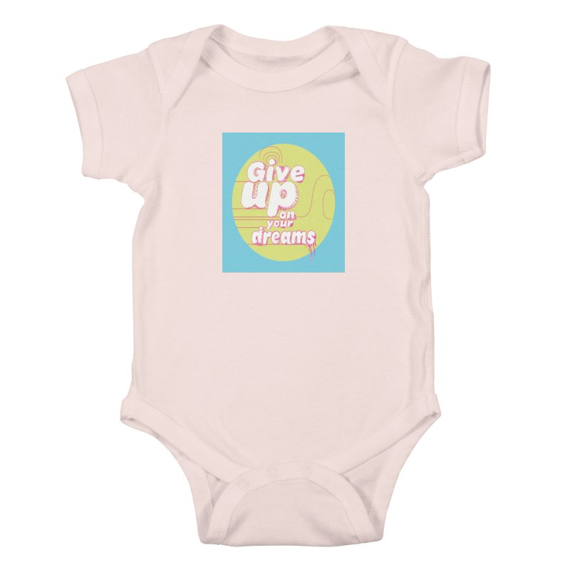 Give Up On Your Dreams! Kids Baby Bodysuit by scottdraft's Artist Shop