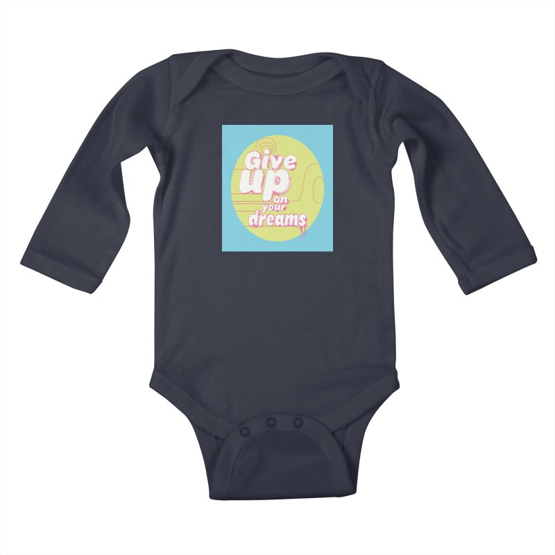 Give Up On Your Dreams! Kids Baby Longsleeve Bodysuit by scottdraft's Artist Shop