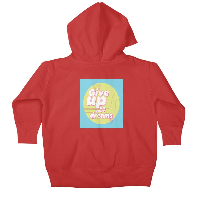 Give Up On Your Dreams! Kids Baby Zip-Up Hoody by scottdraft's Artist Shop