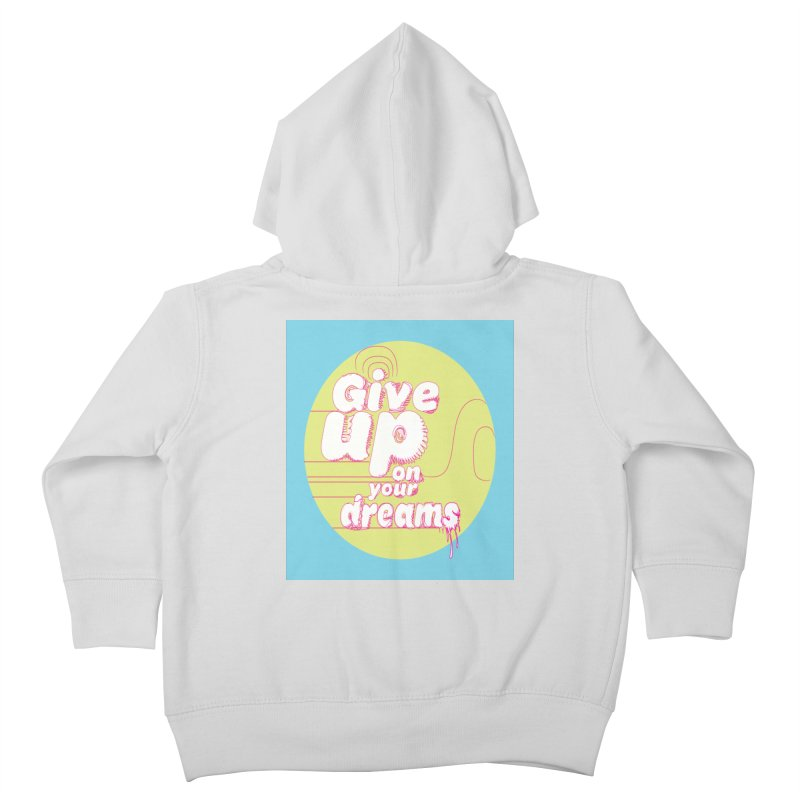 Give Up On Your Dreams! Kids Toddler Zip-Up Hoody by scottdraft's Artist Shop