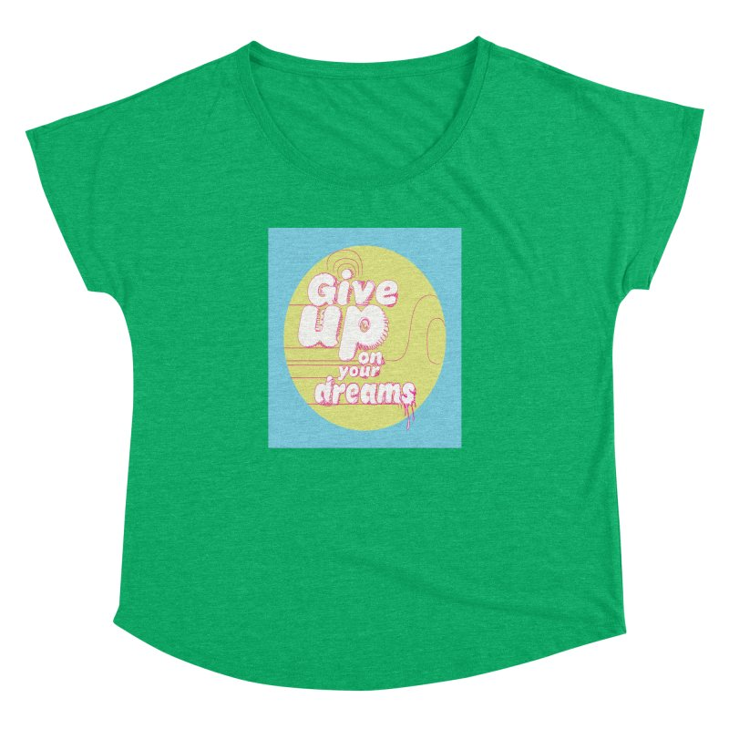 Give Up On Your Dreams! Women's Dolman Scoop Neck by scottdraft's Artist Shop