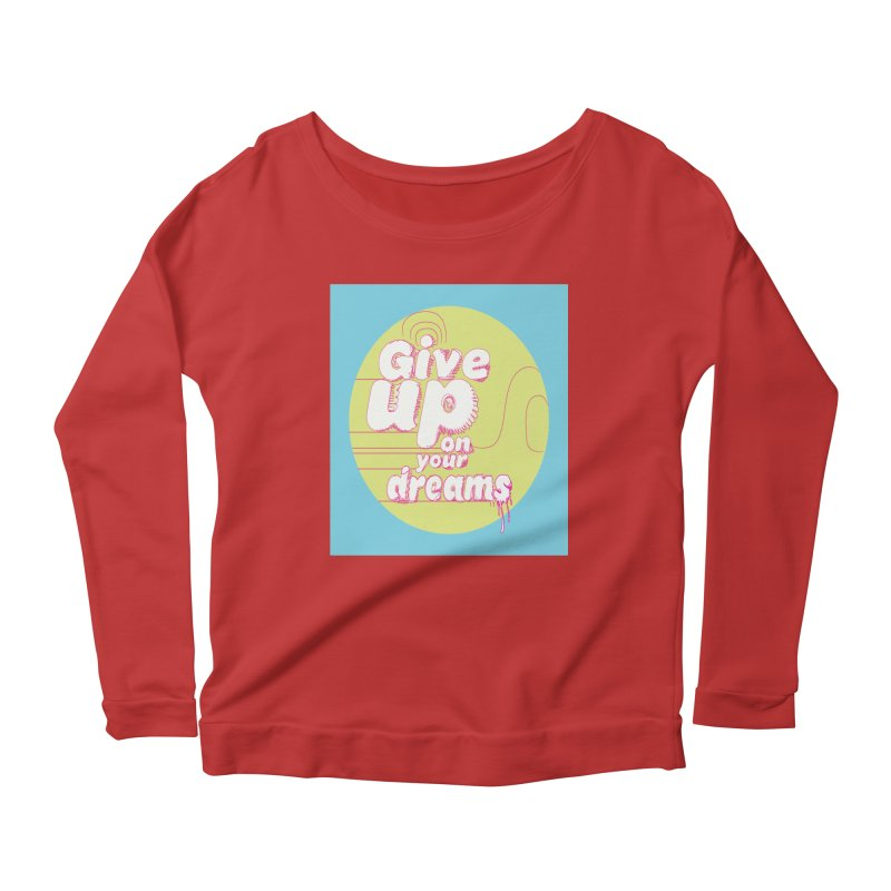 Give Up On Your Dreams! Women's Longsleeve Scoopneck  by scottdraft's Artist Shop