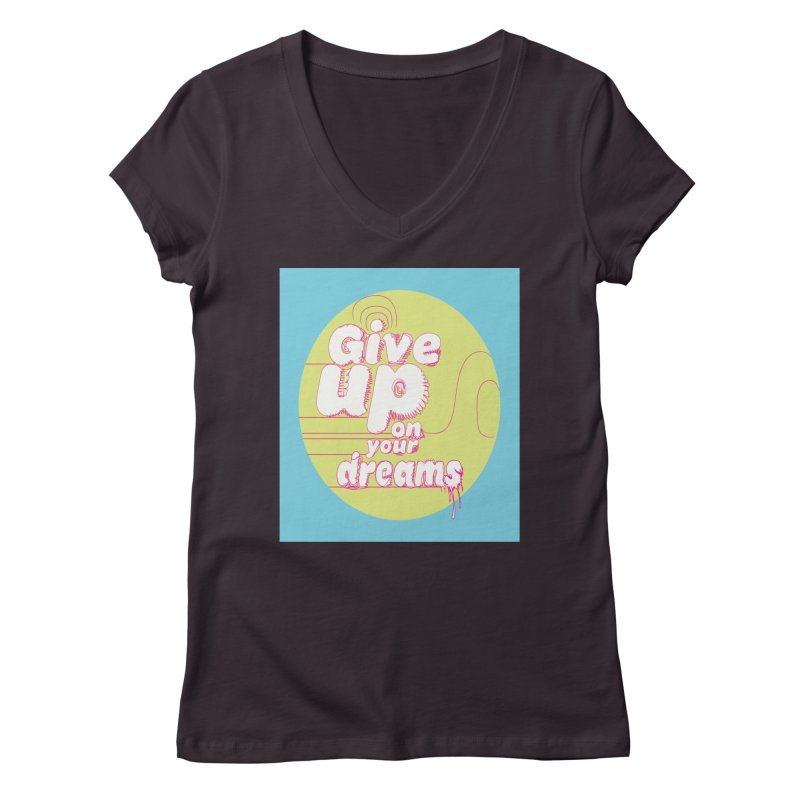 Give Up On Your Dreams! Women's Regular V-Neck by scottdraft's Artist Shop