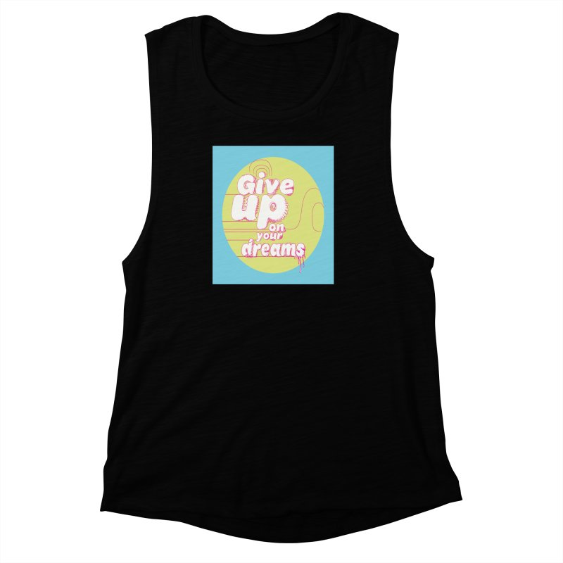 Give Up On Your Dreams! Women's Muscle Tank by scottdraft's Artist Shop