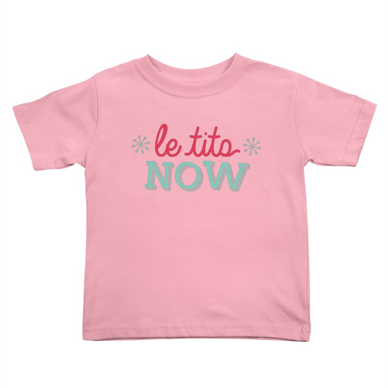 Le Tits Now!  Kids Toddler T-Shirt by scottdraft's Artist Shop